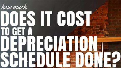 how much does it cost to get a depreciation schedule done