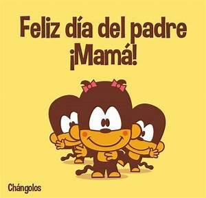 Feliz dia del padre mama | Changolos | Pinterest