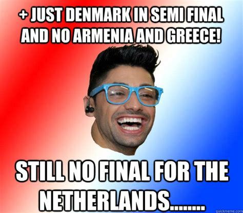 Armenian Memes - just denmark in semi final and no armenia and greece still no final for the netherlands