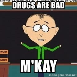 Mkay Meme - drugs are bad mkay www pixshark com images galleries with a bite