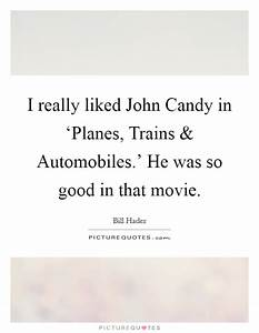 I really liked John Candy in 'Planes, Trains and ...