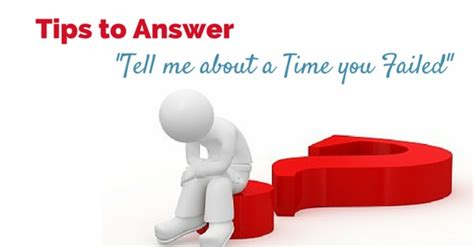 Tell Me About A Time When You Failed 16 best tips to answer quot tell me about a time you failed