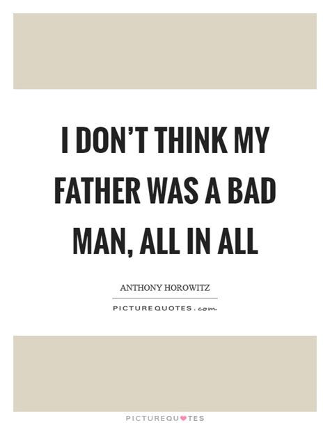 bad fathers quotes sayings bad fathers picture quotes