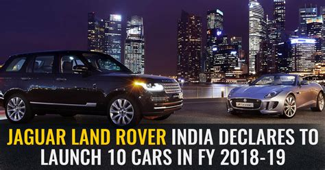jaguar land rover india declares  launch  cars  fy