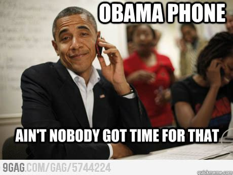 obama phone meme obama phone ain t nobody got time for that misc quickmeme