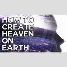 How To Create Heaven On Earth  Swedenborg And Life Youtube
