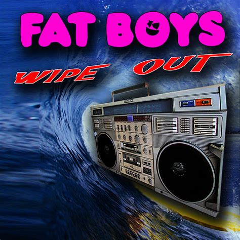 fat boys wipeout recorded versions re single play albums