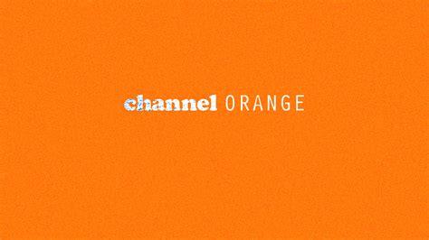 Channel Orange Wallpaper by Frank Channel Orange By Djohariah On Deviantart