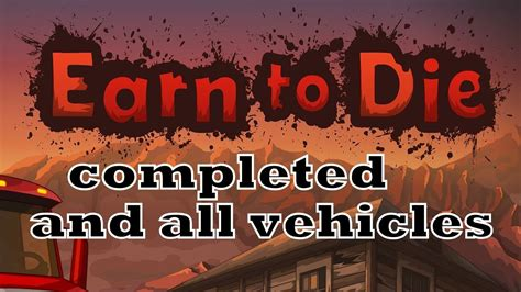 Earn To Die -- All Vehicles -- Fully Loaded -- End