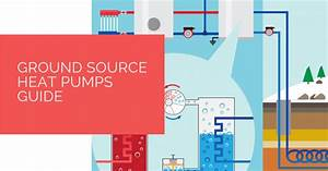 Ground Source Heat Pumps Guide For 2019