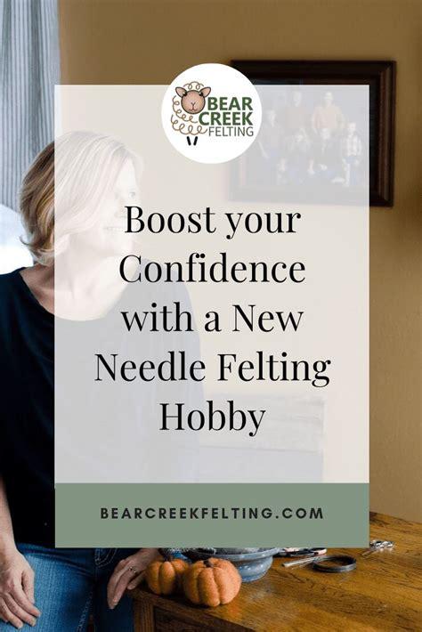 boost  confidence    needle felting hobby