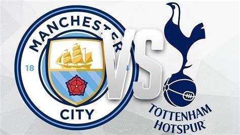 JADWAL & Prediksi Manchester City vs Tottenham Hotspur ...