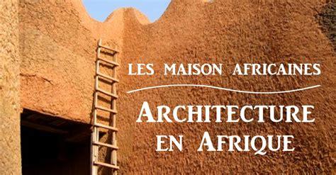 cuisine africaine architecture en afrique