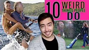 10 Weird Things Most People Do - YouTube