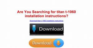 Titan T-1060 Installation Instructions - For You