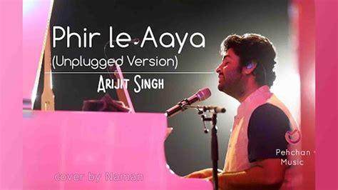 Phir Le Aaya Dil Arijit Singh (unplugged Version)