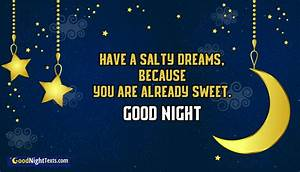 Have a Salty Dreams, Because You are Already Sweet. Good ...