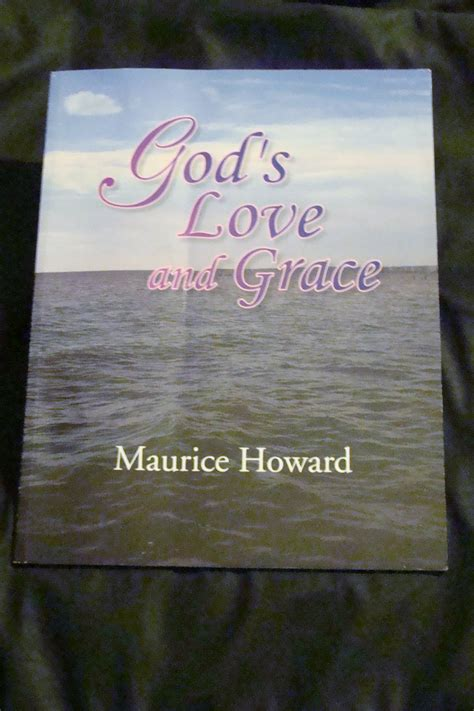 maurice howard authors  gods love  grace releases
