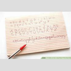 How To Write With Your Opposite Hand 7 Steps (with Pictures
