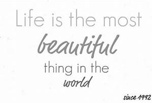 Life is the most beautiful thing in the world. | Unknown ...