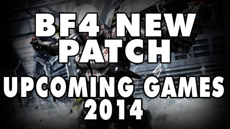 Bf4 New Patch & Upcoming Games Of 2014 Youtube
