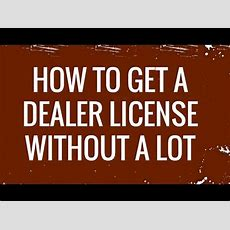 How To Get A Dealer License Without A Car Lot! Youtube