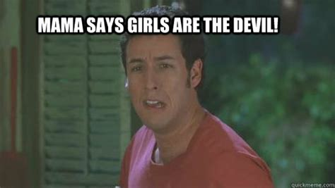 Mama says girls are the devil! - Waterboy - quickmeme