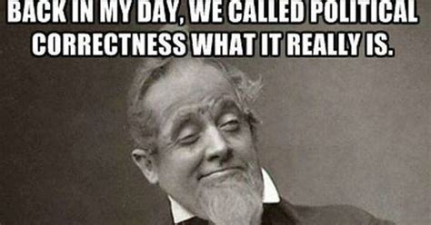 Politically Correct Meme - meme reveals hard truth about what political correctness is