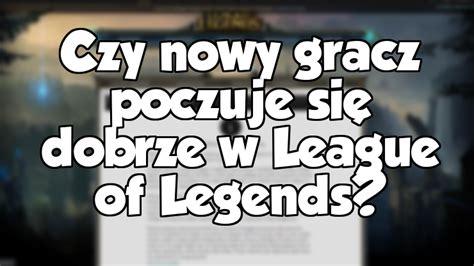 Czy Nowy Gracz Poczuje Się Dobrze W League Of Legends