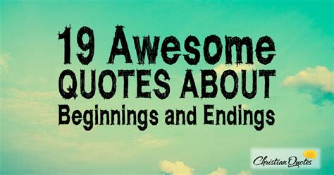 awesome quotes  beginnings  endings
