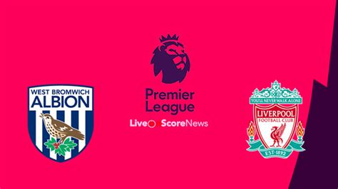 West Bromwich Albion vs Liverpool Preview and Prediction ...
