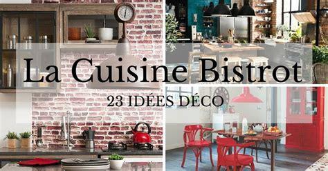la cuisine de bistrot cuisine bistrot 23 idées déco pour un style bistrot