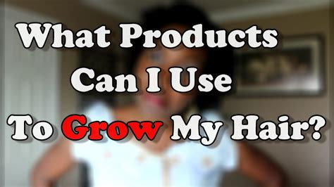 224 * What Products Can I Use To Grow My Natural Hair