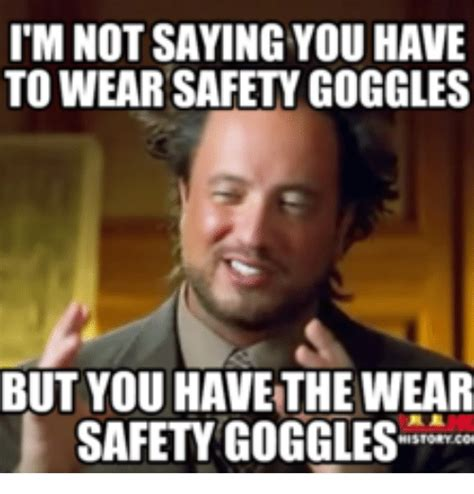 Safety Glasses Meme - 25 best memes about i wear goggles when you are not here i wear goggles when you are not here
