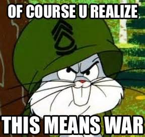 This Means War Meme - don t do it bugs bunny to get extra fuzzy with cgi fur wannabe genius