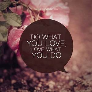 Do What You Love : what do you love quotes quotesgram ~ Buech-reservation.com Haus und Dekorationen