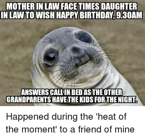 Daughter In Law Memes - mother in law facetimes daughter inlawtowish happy birthday 9m30am answerscallinbedasthe other