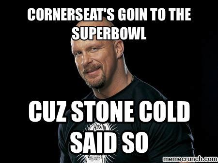 Stone Cold Steve Austin Memes - cornerseat s goin to the superbowl
