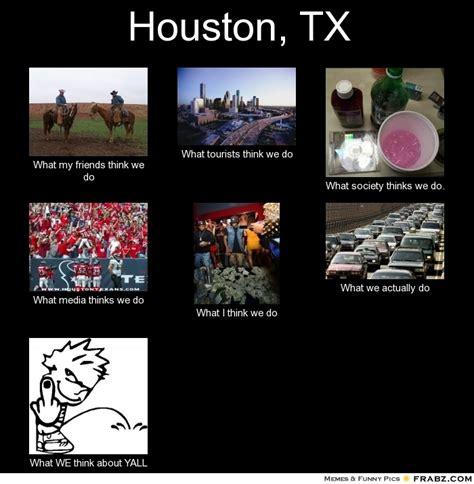 Houston Memes Houston Tx Meme Generator What I Do