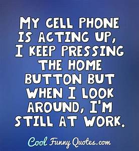 My cell phone i... Funny Work Experience Quotes