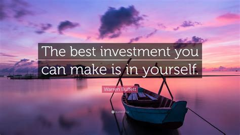 Warren Buffett Quote: The best investment you can make is