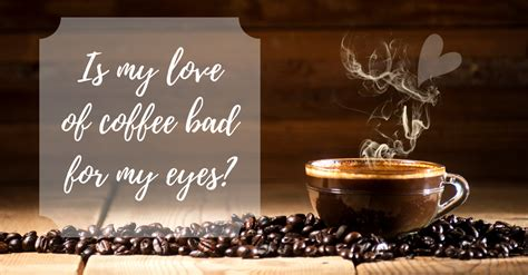 Coffee is chock full of substances that may help guard against conditions more common in women, including alzheimer's disease and heart disease. Is Coffee Bad for My Eyes? - Huntsville, AL (256) 880-8058