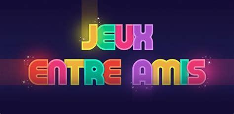 Jeu Entre Amis by Jeux Entre Amis Pour Iphone Et Jcsatanas Frjcsatanas Fr