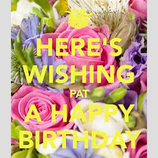 Here's Wishing Pat A Happy Birthday Poster  Emilyreynaalvarado  Keep Calmomatic