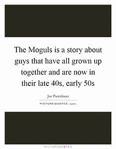 The Moguls is a story about guys that have all grown up ...