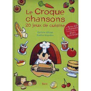le jeux de cuisine le croque chansons 20 jeux de cuisine famili fr