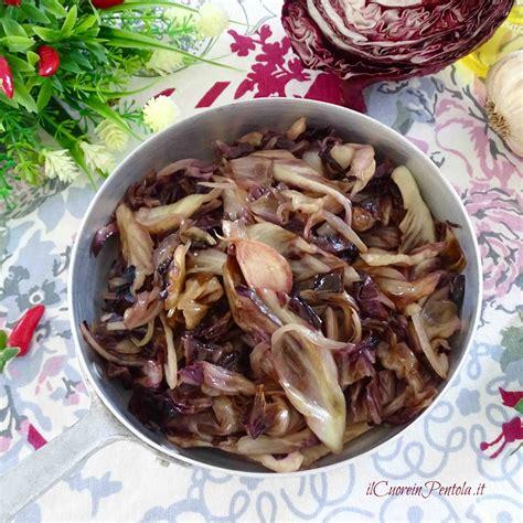 Cucinare Radicchio Rosso In Padella by Radicchio In Padella Ricetta Facile Il Cuore In Pentola