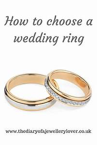 how to choose a wedding ring the diary of a jewellery lover With how to choose a wedding ring
