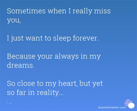 sometimes when i really miss you i just want to sleep forever because your always in my dreams