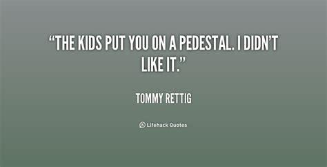 Pedestal Quotes. Quotesgram